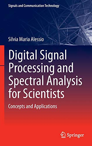Digital Signal Processing and Spectral Analysis for Scientists: Concepts and Applications (Signals ...