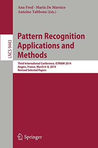 9783319255293: Pattern Recognition Applications and Methods: Third International Conference, ICPRAM 2014, Angers, France, March 6-8, 2014, Revised Selected Papers (Lecture Notes in Computer Science)
