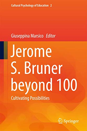 9783319255354: Jerome S. Bruner beyond 100: Cultivating Possibilities (Cultural Psychology of Education)