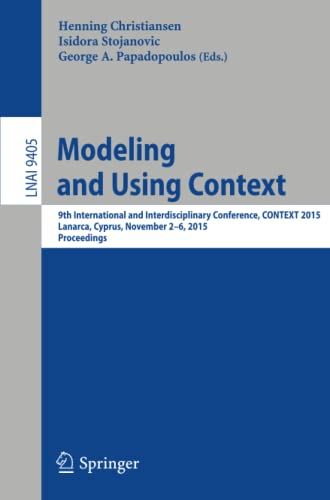 9783319255903: Modeling and Using Context: 9th International and Interdisciplinary Conference, CONTEXT 2015, Lanarca, Cyprus, November 2-6,2015. Proceedings (Lecture Notes in Computer Science)