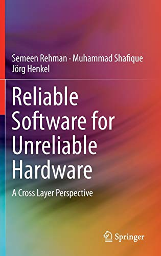 9783319257709: Reliable Software for Unreliable Hardware: A Cross Layer Perspective
