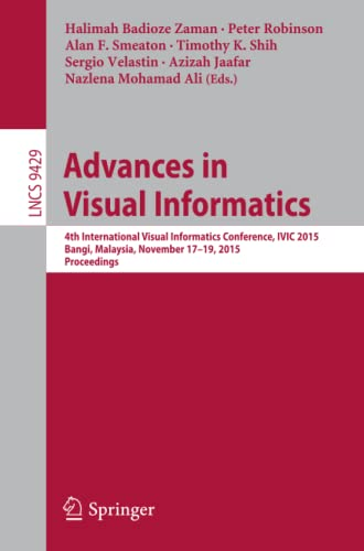 9783319259383: Advances in Visual Informatics: 4th International Visual Informatics Conference, IVIC 2015, Bangi, Malaysia, November 17-19, 2015, Proceedings (Lecture Notes in Computer Science)