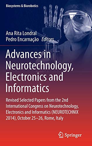 9783319262406: Advances in Neurotechnology, Electronics and Informatics: Revised Selected Papers from the 2nd International Congress on Neurotechnology, Electronics ... 25-26, Rome, Italy (Biosystems & Biorobotics)