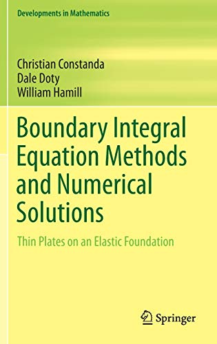 9783319263076: Boundary Integral Equation Methods and Numerical Solutions: Thin Plates on an Elastic Foundation (Developments in Mathematics)
