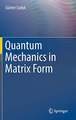 Quantum Mechanics in Matrix Form (Undergraduate Lecture: Ludyk, G?nter