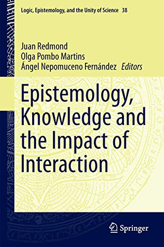 9783319265049: Epistemology, Knowledge and the Impact of Interaction (Logic, Epistemology, and the Unity of Science)