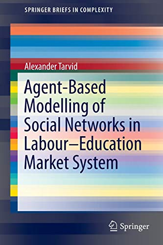9783319265377: Agent-Based Modelling of Social Networks in Labour-Education Market System (SpringerBriefs in Complexity)
