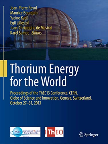 9783319265407: Thorium Energy for the World: Proceedings of the ThEC13 Conference, CERN, Globe of Science and Innovation, Geneva, Switzerland, October 27-31, 2013