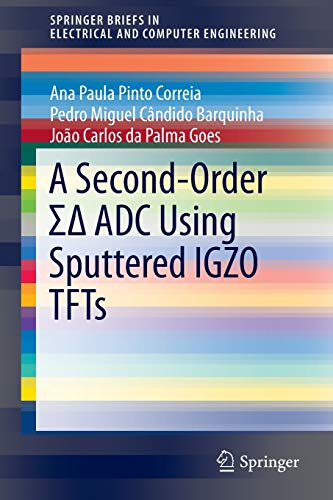 9783319271903: A Second-Order ΣΔ ADC Using Sputtered IGZO TFTs (SpringerBriefs in Electrical and Computer Engineering)