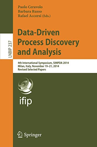 9783319272429: Data-Driven Process Discovery and Analysis: 4th International Symposium, SIMPDA 2014, Milan, Italy, November 19-21, 2014, Revised Selected Papers (Lecture Notes in Business Information Processing)