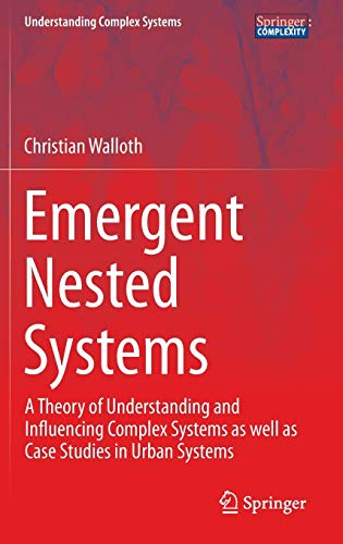 Emergent Nested Systems: A Theory of Understanding and Influencing Complex Systems as well as Case ...