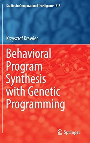 9783319275635: Behavioral Program Synthesis with Genetic Programming (Studies in Computational Intelligence)