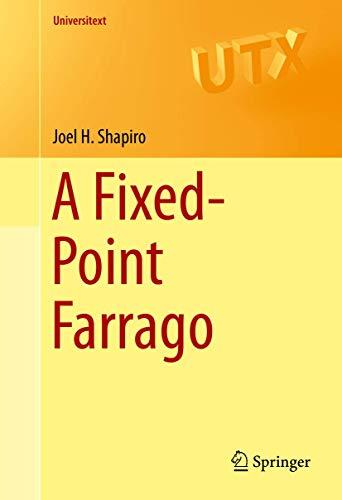 A Fixed-Point Farrago (Universitext): Shapiro, Joel H.