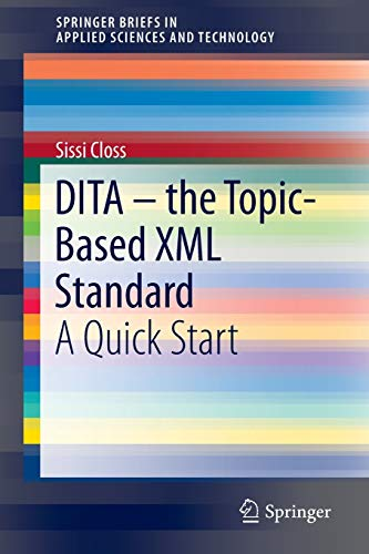 9783319283487: DITA – the Topic-Based XML Standard: A Quick Start (SpringerBriefs in Applied Sciences and Technology)