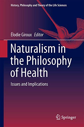 9783319290898: Naturalism in the Philosophy of Health: Issues and Implications (History, Philosophy and Theory of the Life Sciences)