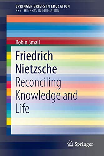 9783319295183: Friedrich Nietzsche: Reconciling Knowledge and Life (SpringerBriefs in Education)