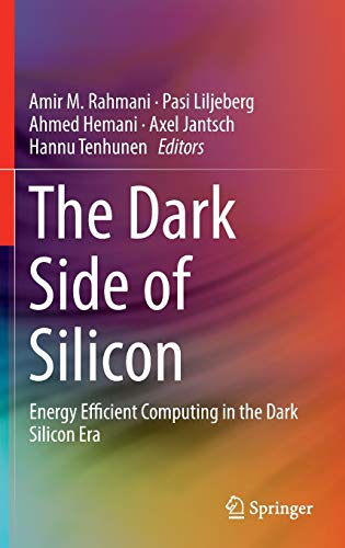 9783319315942: The Dark Side of Silicon: Energy Efficient Computing in the Dark Silicon Era
