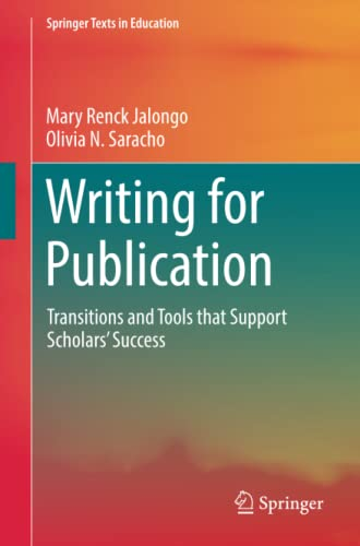 Writing for Publication: Transitions and Tools that Support Scholars' Success (Springer Texts ...