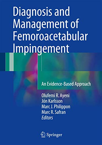 Diagnosis and Management of Femoroacetabular Impingement: An Evidence-Based Approach: Springer