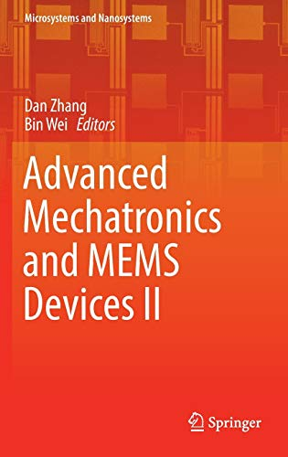 Advanced Mechatronics and MEMS Devices II (Microsystems and Nanosystems): Dan Zhang, Bin Wei