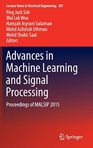 Advances in Machine Learning and Signal Processing: Proceedings of MALSIP 2015 (Hardback)