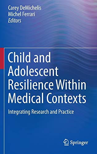 9783319322216: Child and Adolescent Resilience Within Medical Contexts: Integrating Research and Practice