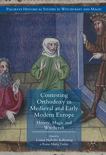 Contesting Orthodoxy in Medieval and Early Modern Europe: Heresy, Magic and Witchcraft (Palgrave ...