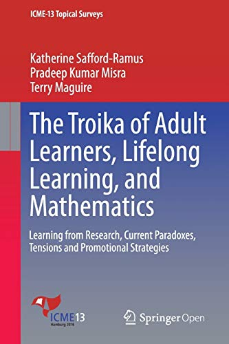 9783319328072: The Troika of Adult Learners, Lifelong Learning, and Mathematics: Learning from Research, Current Paradoxes, Tensions and Promotional Strategies