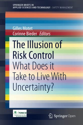 9783319329383: The Illusion of Risk Control: What Does it Take to Live With Uncertainty? (SpringerBriefs in Applied Sciences and Technology)