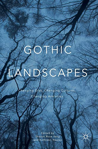 9783319331645: Gothic Landscapes: Changing Eras, Changing Cultures, Changing Anxieties