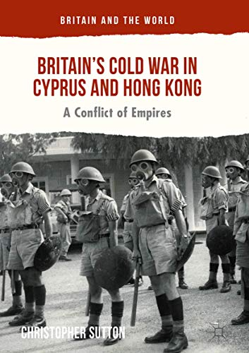9783319334905: Britain's Cold War in Cyprus and Hong Kong: A Conflict of Empires (Britain and the World)