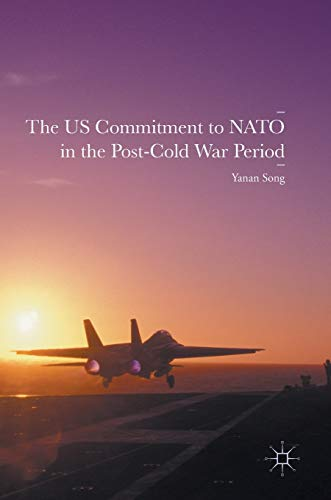 The US Commitment to NATO in the Post-Cold War Period: Yanan Song
