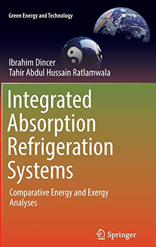 9783319336565: Integrated Absorption Refrigeration Systems: Comparative Energy and Exergy Analyses (Green Energy and Technology)