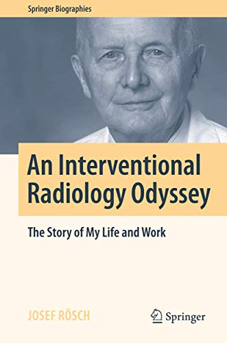 My Interventional Radiology Odyssey: The Story of: Josef Rosch