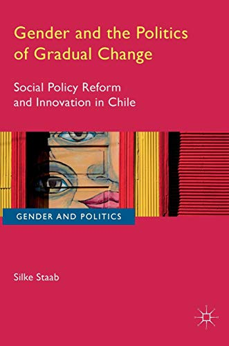 9783319341552: Gender and the Politics of Gradual Change: Social Policy Reform and Innovation in Chile (Gender and Politics)