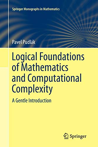 9783319342689: Logical Foundations of Mathematics and Computational Complexity: A Gentle Introduction (Springer Monographs in Mathematics)