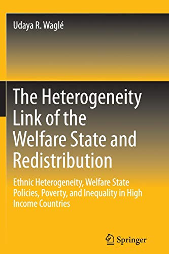 9783319343068: The Heterogeneity Link of the Welfare State and Redistribution: Ethnic Heterogeneity, Welfare State Policies, Poverty, and Inequality in High Income Countries