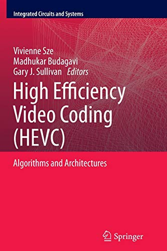 9783319343310: High Efficiency Video Coding (HEVC): Algorithms and Architectures (Integrated Circuits and Systems)