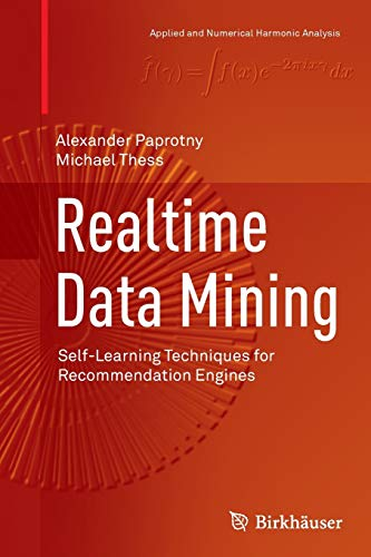9783319344454: Realtime Data Mining: Self-Learning Techniques for Recommendation Engines (Applied and Numerical Harmonic Analysis)