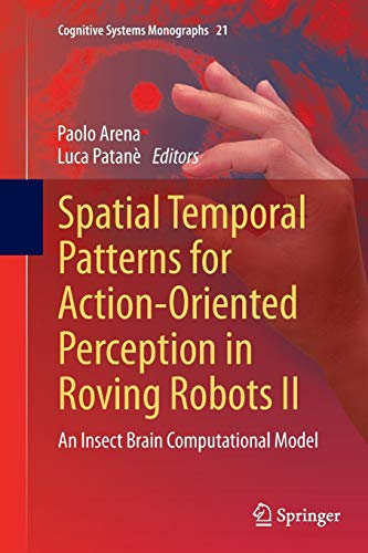 9783319346953: Spatial Temporal Patterns for Action-Oriented Perception in Roving Robots II: An Insect Brain Computational Model (Cognitive Systems Monographs)