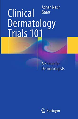 9783319347257: Clinical Dermatology Trials 101: A Primer for Dermatologists