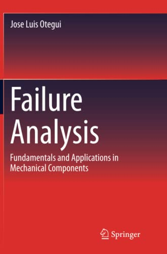 Failure Analysis: Fundamentals and Applications in Mechanical Components: Jose Luis Otegui
