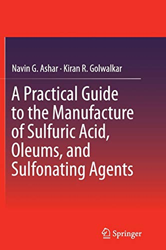 9783319348100: A Practical Guide to the Manufacture of Sulfuric Acid, Oleums, and Sulfonating Agents