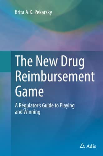 9783319349206: The New Drug Reimbursement Game: A Regulator's Guide to Playing and Winning