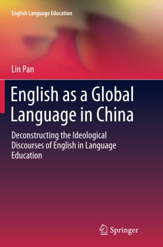 9783319350011: English as a Global Language in China: Deconstructing the Ideological Discourses of English in Language Education (English Language Education)