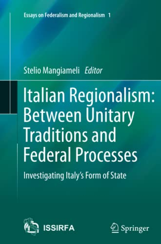 9783319355405: Italian Regionalism: Between Unitary Traditions and Federal Processes: Investigating Italy's Form of State (Essays on Federalism and Regionalism)
