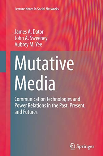 9783319357829: Mutative Media: Communication Technologies and Power Relations in the Past, Present, and Futures (Lecture Notes in Social Networks)
