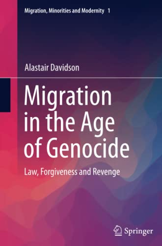 9783319359816: Migration in the Age of Genocide: Law, Forgiveness and Revenge (Migration, Minorities and Modernity)
