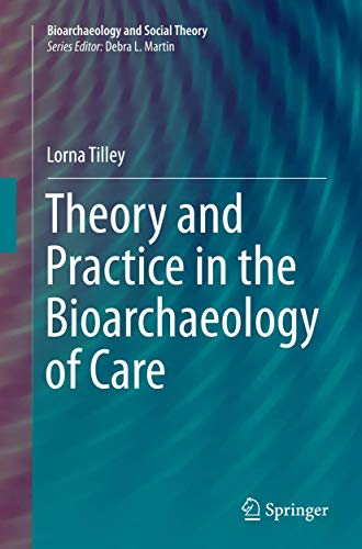 9783319361475: Theory and Practice in the Bioarchaeology of Care (Bioarchaeology and Social Theory)