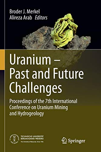 9783319362281: Uranium - Past and Future Challenges: Proceedings of the 7th International Conference on Uranium Mining and Hydrogeology